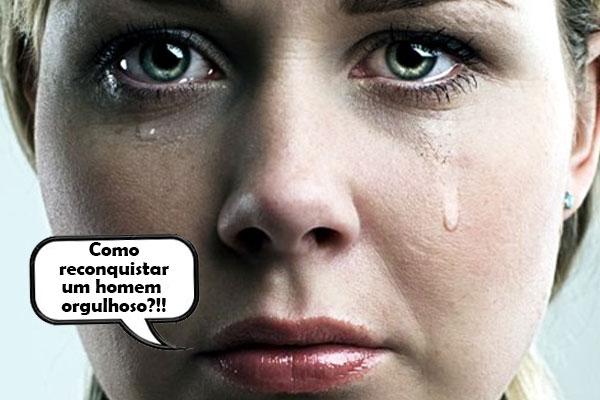 mulher chorando perguntando como reconquistar um homem orgulhoso